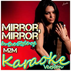 Mirror, Mirror (In the Style of M2M) [Karaoke Version]