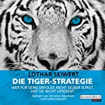 Die Tiger-Strategie: Wer für seine Erfolge nicht selber sorgt, hat sie nicht verdient