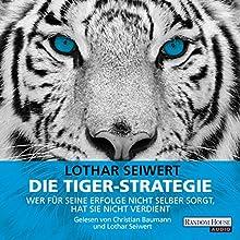 Die Tiger-Strategie: Wer für seine Erfolge nicht selber sorgt, hat sie nicht verdient Hörbuch von Lothar Seiwert Gesprochen von: Lothar Seiwert, Christian Baumann