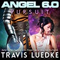 Angel 6.0: Pursuit: Angel 6.0, Book 4 Audiobook by Travis Luedke Narrated by Rachel Orlin