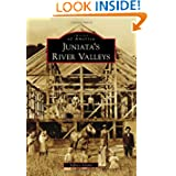Juniata's River Valleys (Images of America Series) (Images of America (Arcadia Publishing))