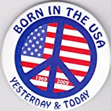Born In The USA Yesterday and Today 1969 -2009 Button Pin