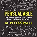 Persuadable: How Great Leaders Change Their Minds to Change the World Audiobook by Al Pittampalli Narrated by Al Pittampalli