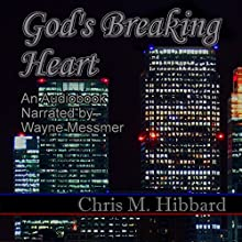 God's Breaking Heart: Terreldor Press Shorts, Book 4 (       UNABRIDGED) by Chris M. Hibbard Narrated by Wayne Messmer