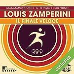 Louis Zamperini: Il finale veloce (Olimpicamente) | Gianmarco Bachi,G. Sergio Ferrentino