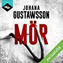 Mör | Livre audio Auteur(s) : Johana Gustawsson Narrateur(s) : Emilie Ramet