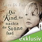 Das Kind, das nachts die Sonne fand (       ungekürzt) von Luca Di Fulvio Gesprochen von: Philipp Schepmann