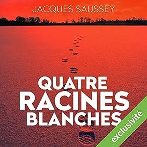 Quatre racines blanches (Daniel Magne & Lisa Heslin 3) | Livre audio
