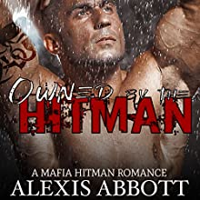 Owned by the Hitman: Alexis Abbott's Hitmen, Book 1 Audiobook by Alexis Abbott, Alex Abbott Narrated by Lauren Sweet