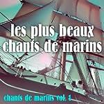 Vol. 1 : Les Plus Beaux Chants De Marins