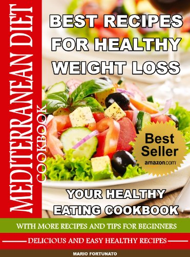 MEDITERRANEAN DIET COOKBOOK - Best Recipes for Healthy Weight Loss - Your Healthy Eating Cookbook: With More Recipes & Tips for Beginners, Delicious and Easy Healthy Recipes