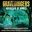 Mountain of Bones: Gravediggers, Book 1 (       UNABRIDGED) by Christopher Krovatin Narrated by Michael Goldstrom, Cherise Boothe, Johnathan McClain