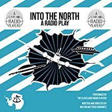 Into the North: The Radio Play Audiobook by Milton Matthew Horowitz Narrated by Eric Sever, Jack Matuszewski