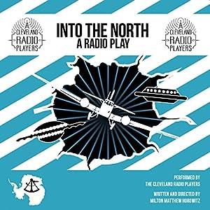 Into the North: The Radio Play Hörbuch von Milton Matthew Horowitz Gesprochen von: Eric Sever, Jack Matuszewski