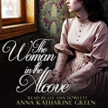 The Woman in the Alcove Audiobook by Anna Katharine Green Narrated by Lee Ann Howlett