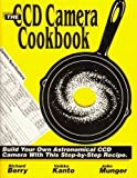 img - for The Ccd Camera Cookbook: How to Build Your Own Ccd Camera/Book and Disk by Berry, Richard, Kanto, Veikko, Munger, John (1994) Paperback book / textbook / text book