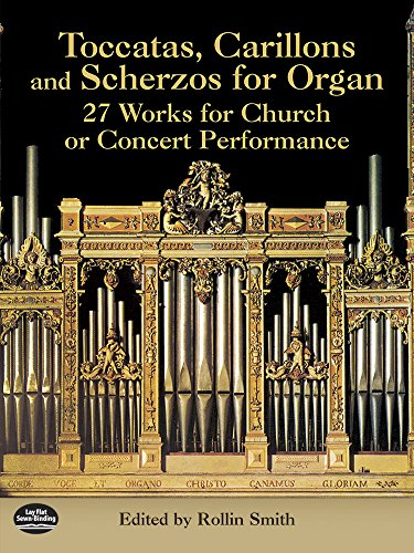 Toccatas, Carillons and Scherzos for Organ: 27 Works for Church or Concert Performance (Dover Music for Organ)