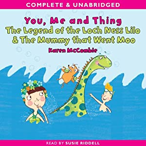 You, Me and Thing: The Legend of the Loch Ness Lilo & The Mummy that Went Moo | [Karen McCombie]