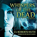 Whispers of the Dead: A Zoë Delante Thriller (       UNABRIDGED) by C.L. Roberts-Huth Narrated by Kelley Hazen