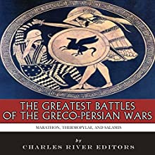 The Greatest Battles of the Greco-Persian Wars: Marathon, Thermopylae, and Salamis Audiobook by  Charles River Editors Narrated by Colin Fluxman
