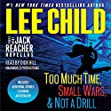 Three More Jack Reacher Novellas: Too Much Time, Small Wars, Not a Drill and Bonus Jack Reacher Stories Audiobook by Lee Child Narrated by Dick Hill