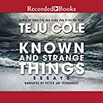 Known and Strange Things: Essays | Teju Cole