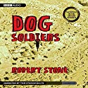 Dog Soldiers (       UNABRIDGED) by Robert Stone Narrated by Tom Stechschulte