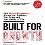 Built for Growth: How Builder Personality Shapes Your Business, Your Team, and Your Ability to Win | Chris Kuenne,John Danner