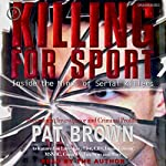 Killing for Sport: Inside the Minds of Serial Killers | Pat Brown
