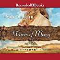 Waves of Mercy Audiobook by Lynn Austin Narrated by Rachel Dulude, Margaret Strom