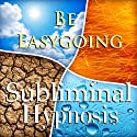 Be Easygoing with Subliminal Affirmations: Live Worry Free & Relax Your Mind, Solfeggio Tones, Binaural Beats, Self Help Meditation Hypnosis  by Subliminal Hypnosis