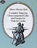 img - for Complete Suites for Unaccompanied Cello and Sonatas for Viola Da Gamba (Dover Chamber Music Scores) book / textbook / text book