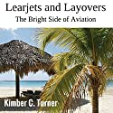 Learjets and Layovers: The Bright Side of Aviation Audiobook by Kimber C. Turner Narrated by Ron Phillips