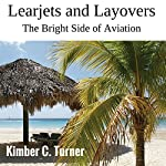 Learjets and Layovers: The Bright Side of Aviation | Kimber C. Turner