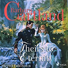 Theirs to Eternity (The Pink Collection 15) Audiobook by Barbara Cartland Narrated by Anthony Wren
