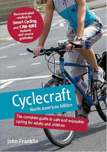 Cyclecraft: The Complete Guide to Safe and Enjoyable Cycling for Adults and Children (North American Edition) PDF