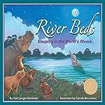 River Beds: Sleeping in the World's Rivers | Gail Langer Karwoski