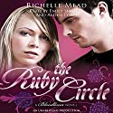The Ruby Circle: A Bloodlines Novel Audiobook by Richelle Mead Narrated by Emily Shaffer, Alden Ford