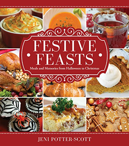Festive Feasts: Meals and Memories from Halloween to Christmas by Jeni Potter-Scott