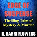 Edge of Suspense: Thrilling Tales of Mystery & Murder (       UNABRIDGED) by R. Barri Flowers Narrated by Aaron E. Tucker