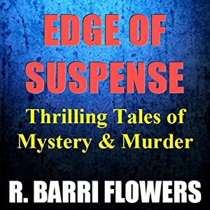 Edge of Suspense: Thrilling Tales of Mystery & Murder | [R. Barri Flowers]