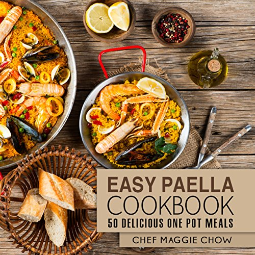 Easy Paella Cookbook: 50 Delicious One-Pot Meals (Paella Cookbook, Paella Recipes, One-Pot Meals, One-Pot Cookbook, One-Pot Recipes, Latin Cookbook, Latin Recipes Book 1) by Chef Maggie Chow