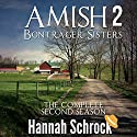 Amish Bontrager Sisters 2 - The Complete Second Season Audiobook by Hannah Schrock Narrated by Laura Distler