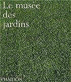 echange, troc Phaidon - Le Musée des jardins