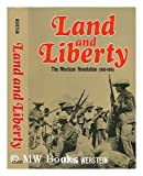 Land and liberty; the Mexican Revolution (1910-1919)