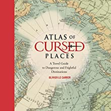 Atlas of Cursed Places: A Travel Guide to Dangerous and Frightful Destinations (       UNABRIDGED) by Olivier Le Carrer Narrated by James Langton