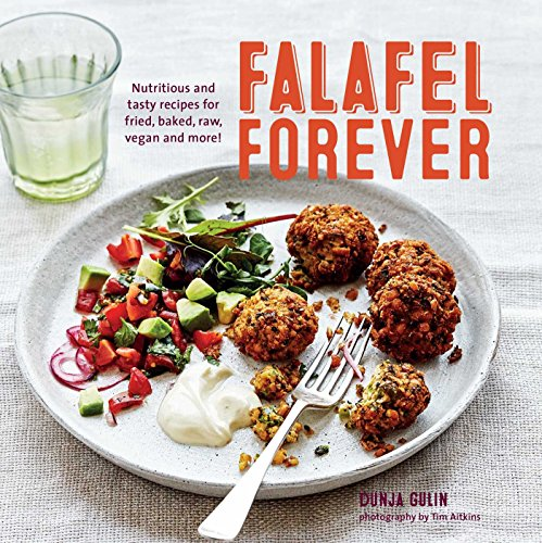 Falafel Forever: Nutritious and tasty recipes for fried, baked, raw, vegan and more! by Dunja Gulin