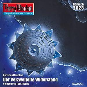 Der verzweifelte Widerstand (Perry Rhodan 2628) Hörbuch