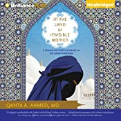 In the Land of Invisible Women: A Female Doctor's Journey in the Saudi Kingdom | [Qanta A. Ahmed]