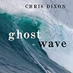 Ghost Wave: The Discovery of Cortes Bank and the Biggest Wave on Earth | Chris Dixon